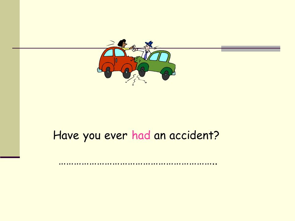 Have you ever had an accident
