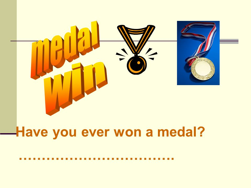 Have you ever won a medal