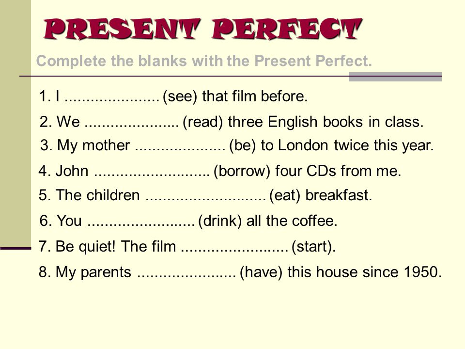 PRESENT PERFECT Complete the blanks with the Present Perfect.