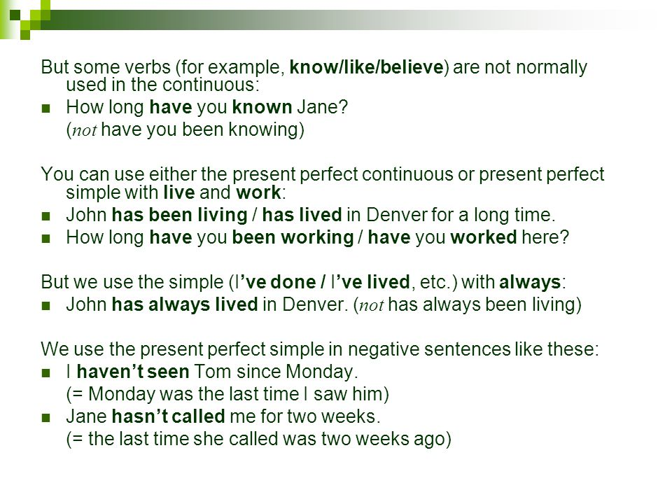 But some verbs (for example, know/like/believe) are not normally used in the continuous:
