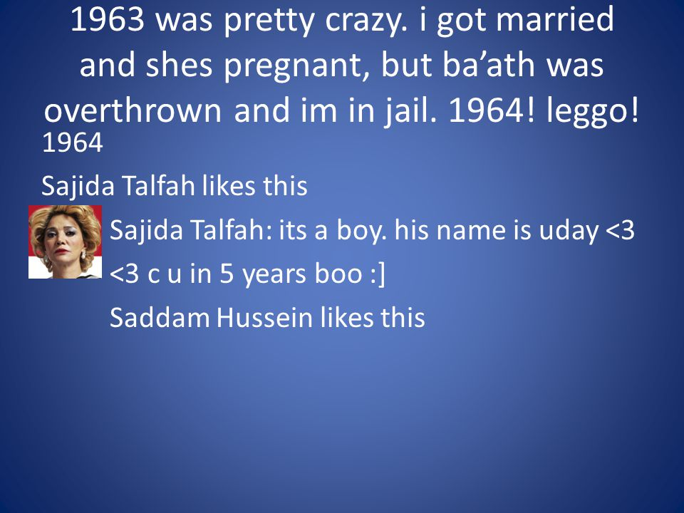 1963 was pretty crazy. i got married and shes pregnant, but ba'ath was overthrown and im in jail. 1964! leggo!