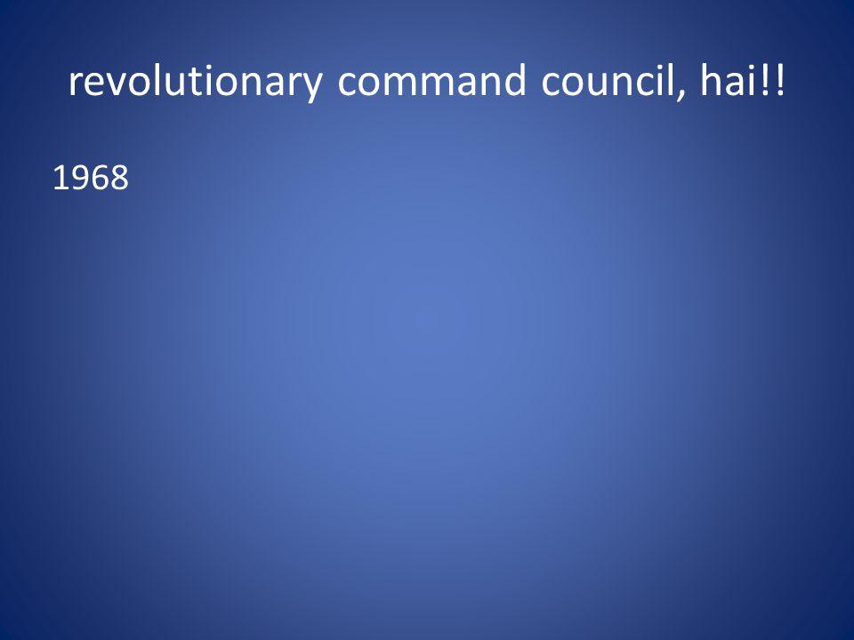revolutionary command council, hai!!