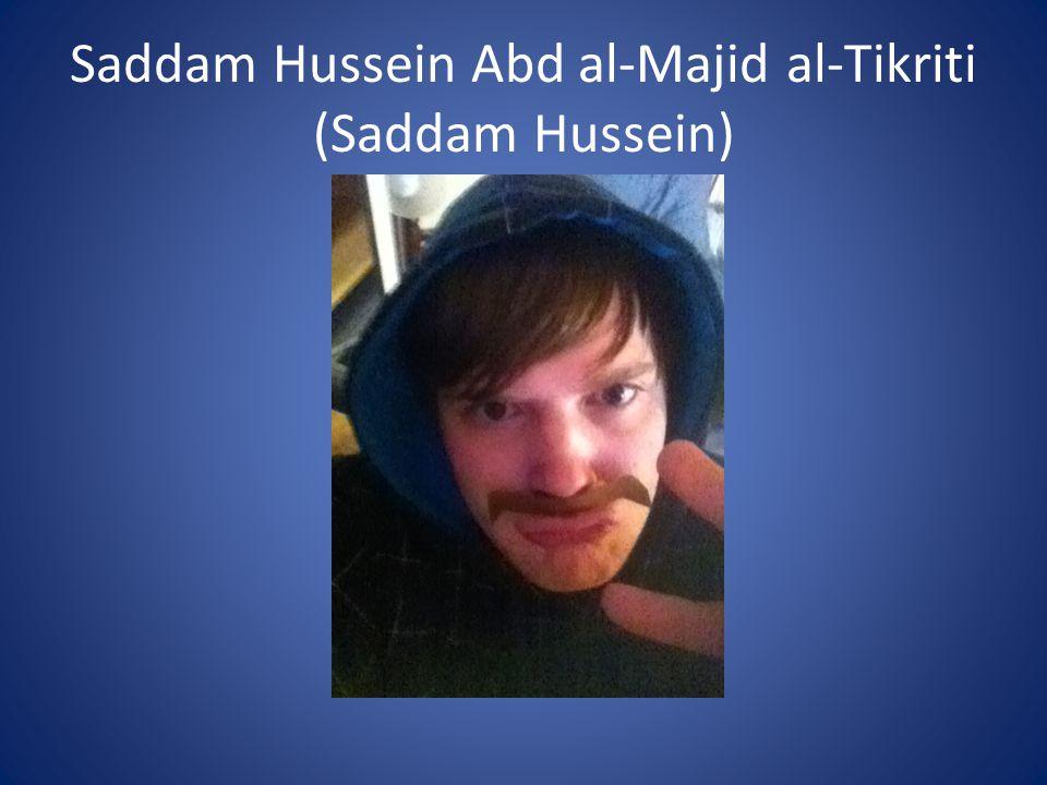 Saddam Hussein Abd al-Majid al-Tikriti (Saddam Hussein)