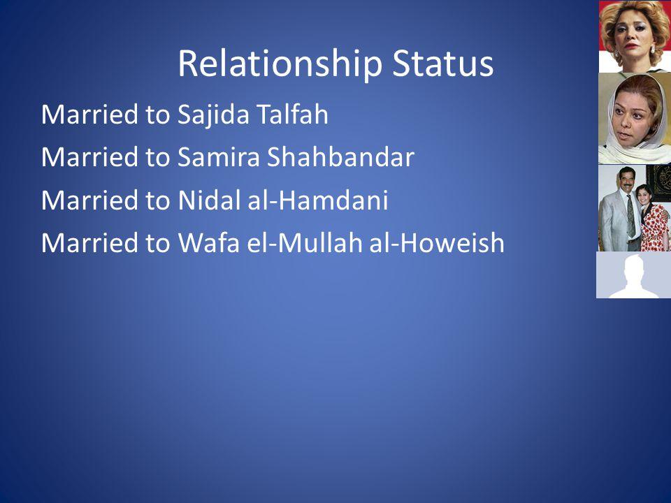 Relationship Status Married to Sajida Talfah Married to Samira Shahbandar Married to Nidal al-Hamdani Married to Wafa el-Mullah al-Howeish