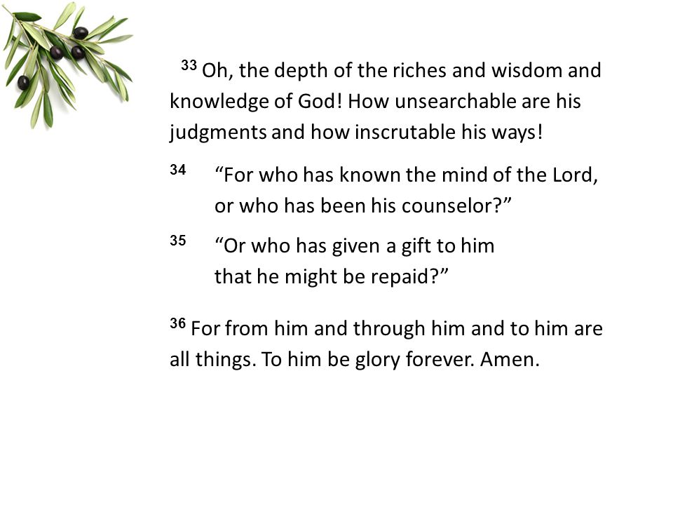 33 Oh, the depth of the riches and wisdom and knowledge of God