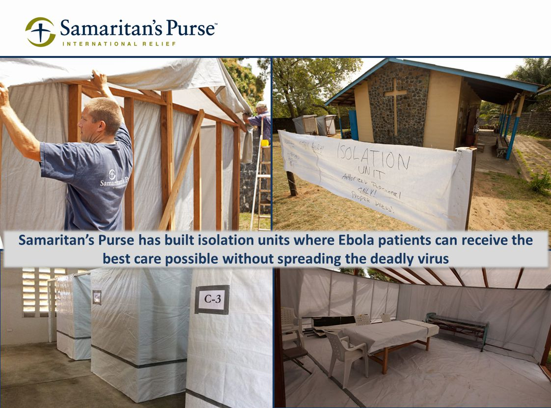 Samaritan's Purse has built isolation units where Ebola patients can receive the best care possible without spreading the deadly virus