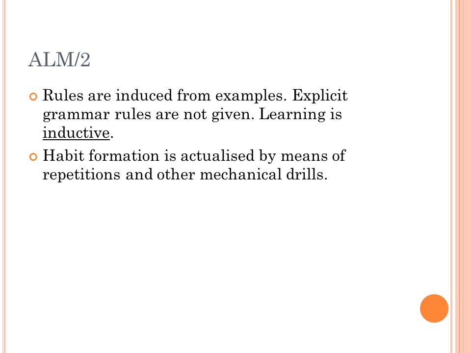 ALM/2 Rules are induced from examples. Explicit grammar rules are not given. Learning is inductive.