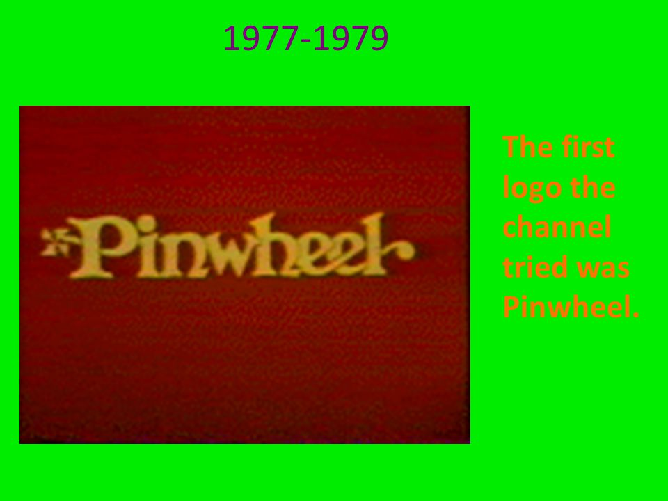1977-1979 The first logo the channel tried was Pinwheel.