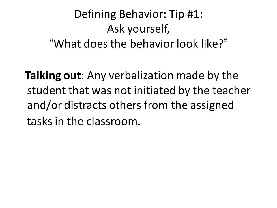 Defining Behavior: Tip #1: Ask yourself, What does the behavior look like
