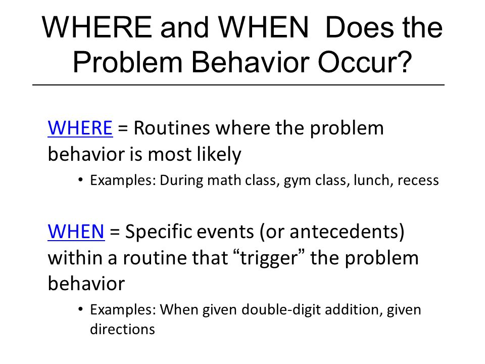 WHERE and WHEN Does the Problem Behavior Occur