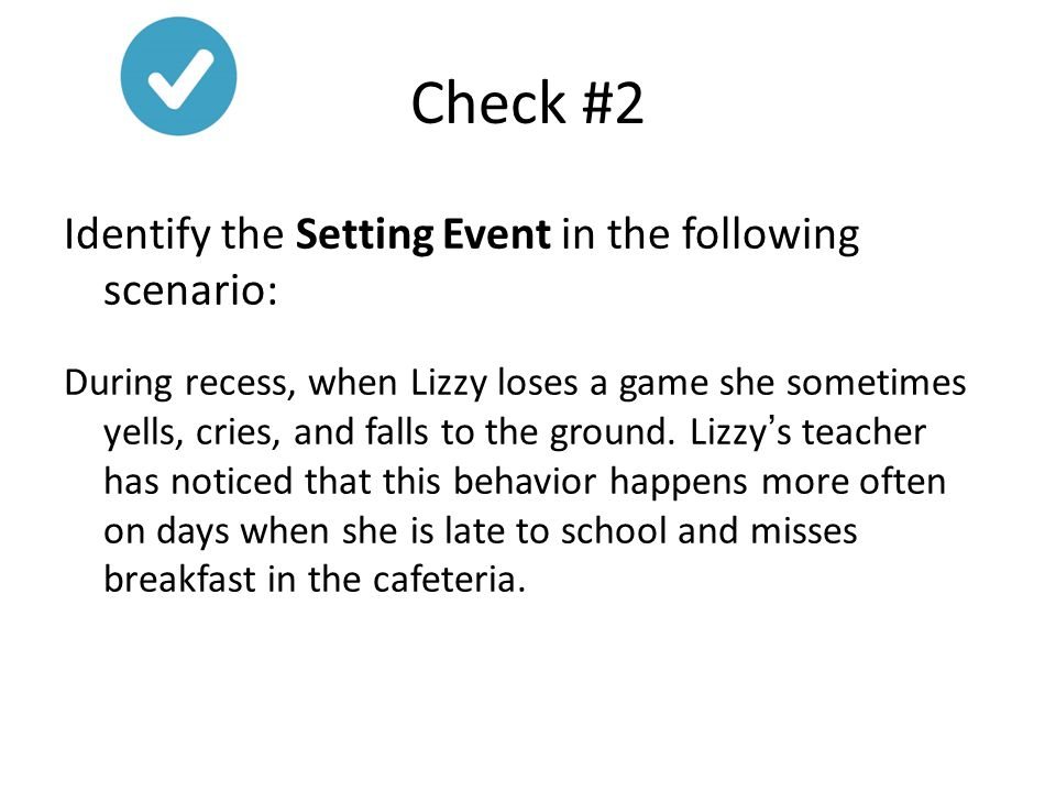 Check #2 Identify the Setting Event in the following scenario: