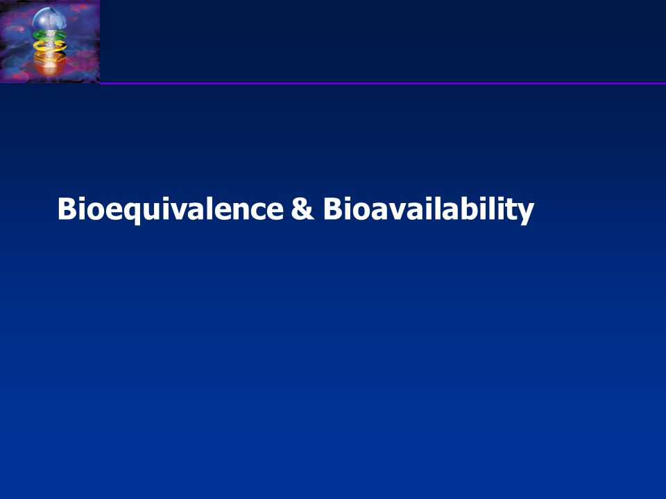 Bioequivalence & Bioavailability