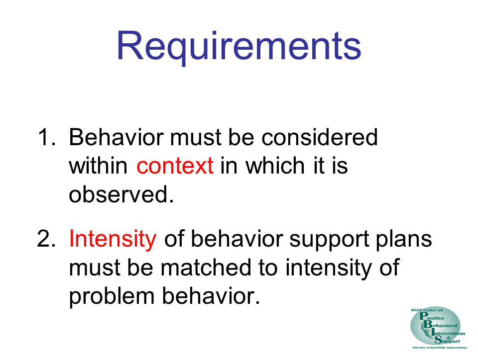 Requirements Behavior must be considered within context in which it is observed.