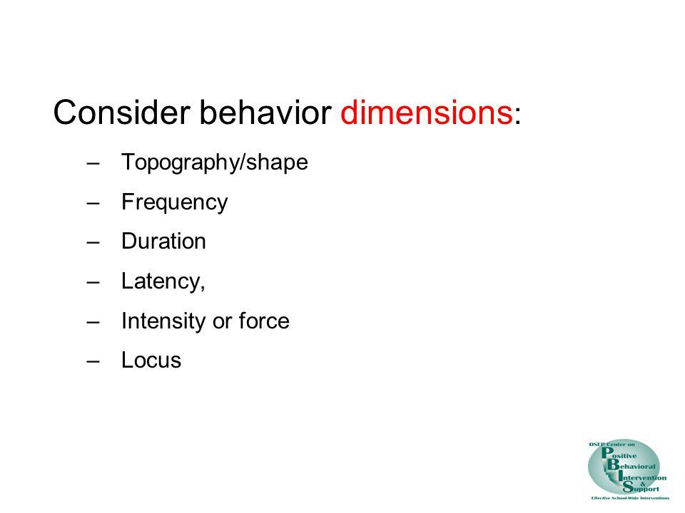 Consider behavior dimensions: