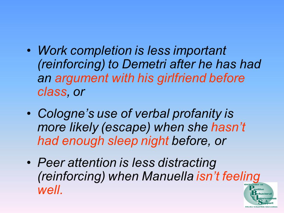 Work completion is less important (reinforcing) to Demetri after he has had an argument with his girlfriend before class, or