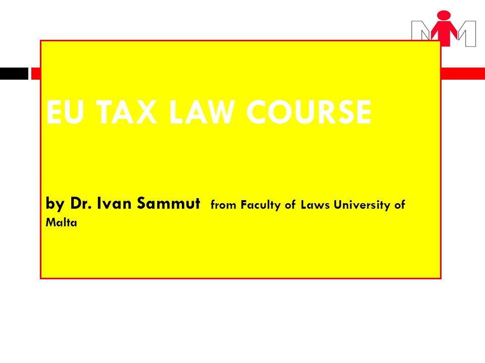 EU TAX LAW COURSE by Dr. Ivan Sammut from Faculty of Laws University of Malta