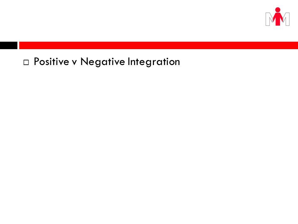 Positive v Negative Integration