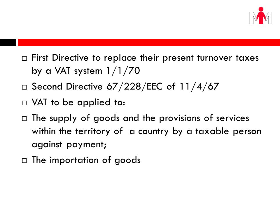 First Directive to replace their present turnover taxes by a VAT system 1/1/70