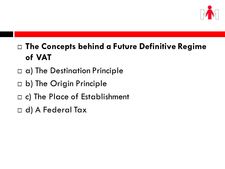 The Concepts behind a Future Definitive Regime of VAT