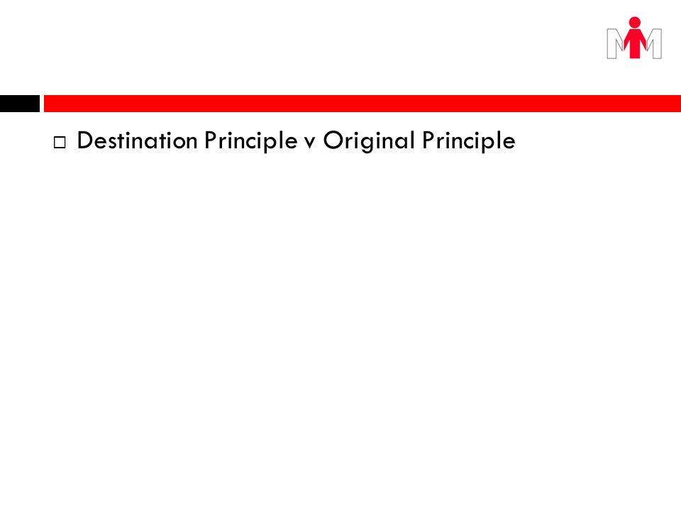 Destination Principle v Original Principle