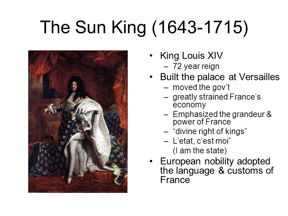 The Sun King (1643-1715) King Louis XIV Built the palace at Versailles