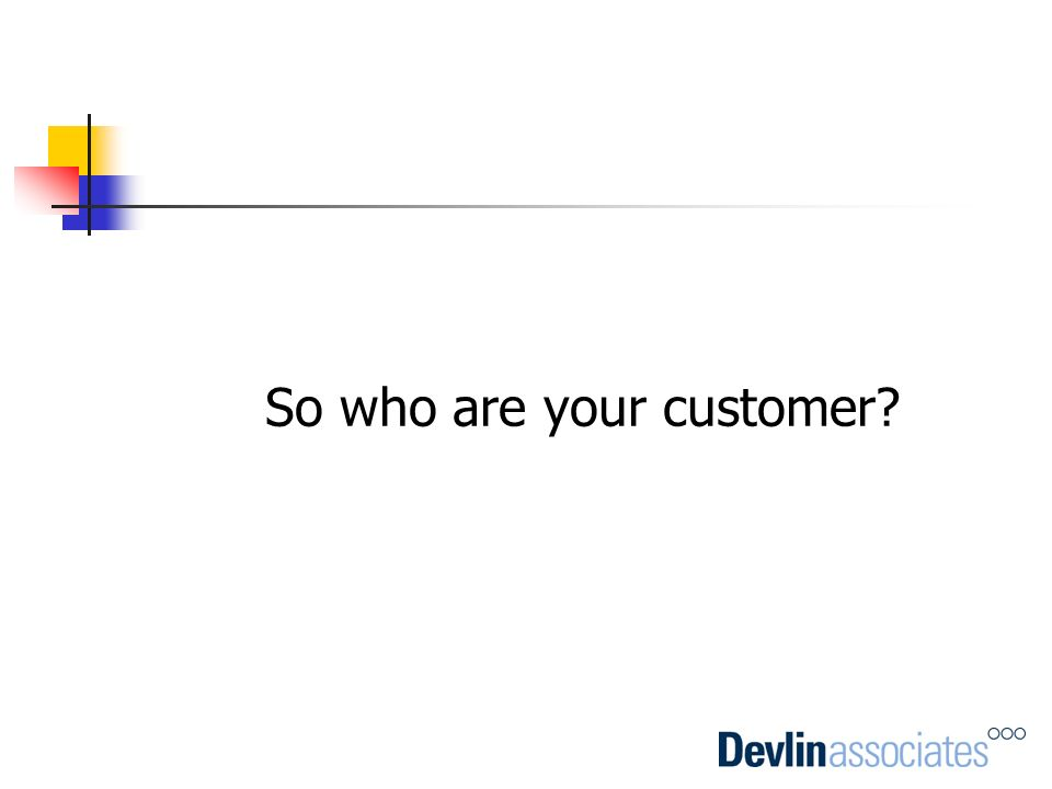 So who are your customer