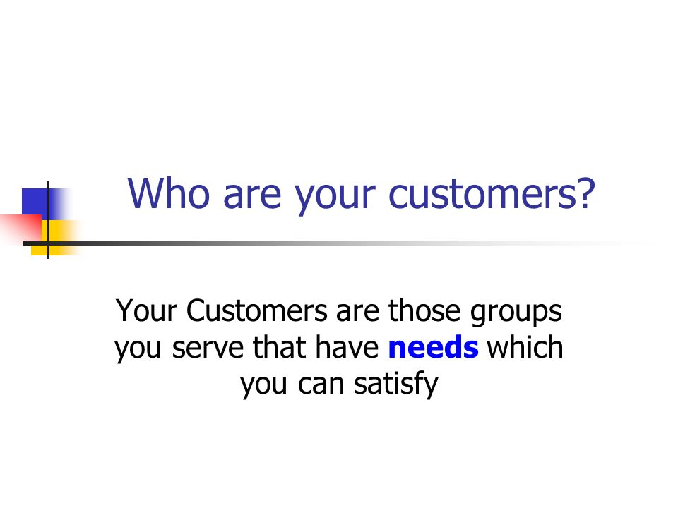 Who are your customers.