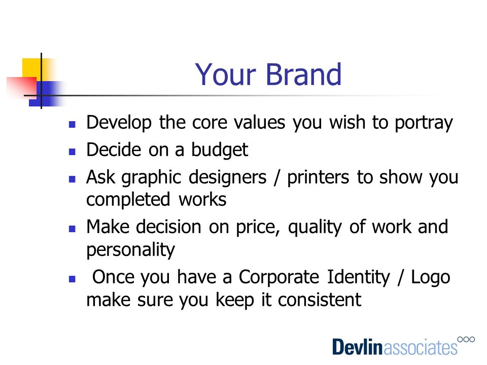 Your Brand Develop the core values you wish to portray