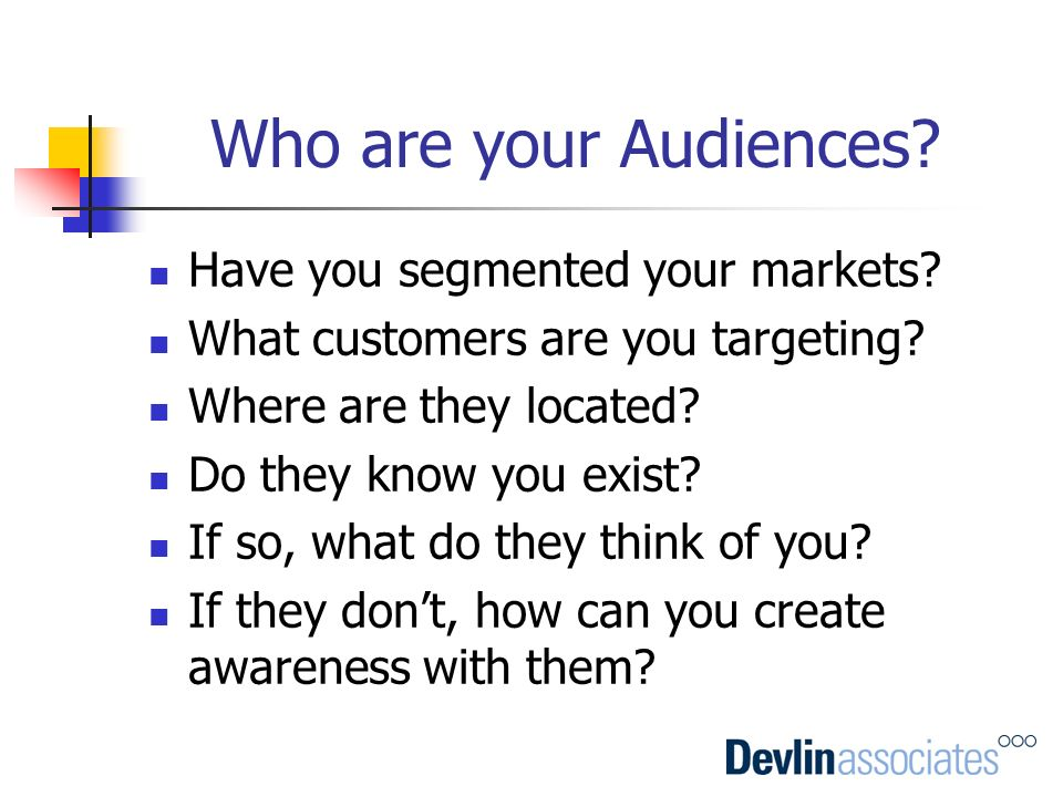Who are your Audiences Have you segmented your markets