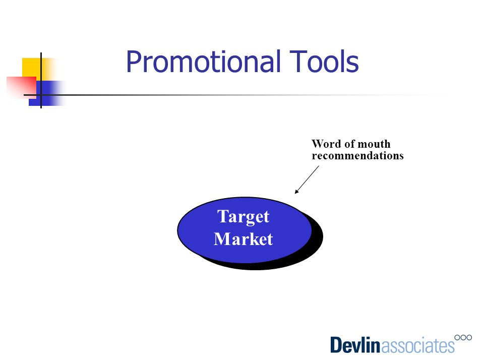 Promotional Tools Word of mouth recommendations Target Market