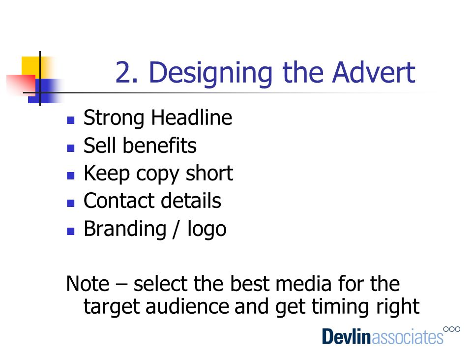 2. Designing the Advert Strong Headline Sell benefits Keep copy short