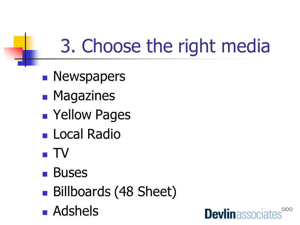 3. Choose the right media Newspapers Magazines Yellow Pages