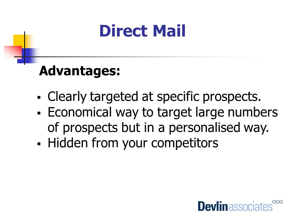 Direct Mail Advantages: Clearly targeted at specific prospects.