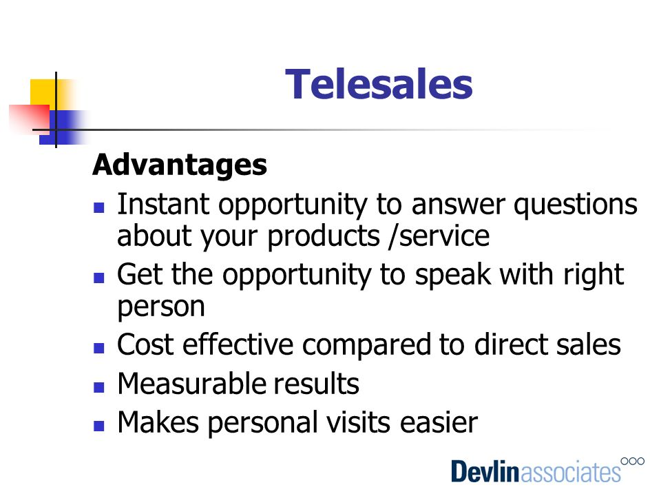 Telesales Advantages. Instant opportunity to answer questions about your products /service. Get the opportunity to speak with right person.