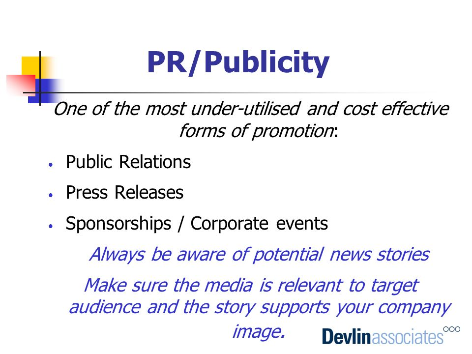 PR/Publicity One of the most under-utilised and cost effective forms of promotion: Public Relations.