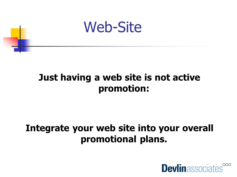 Web-Site Just having a web site is not active promotion: