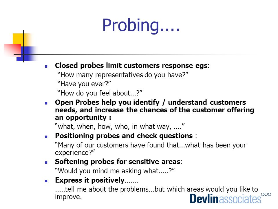 Probing.... Closed probes limit customers response egs: