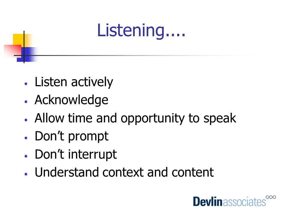 Listening.... Listen actively Acknowledge