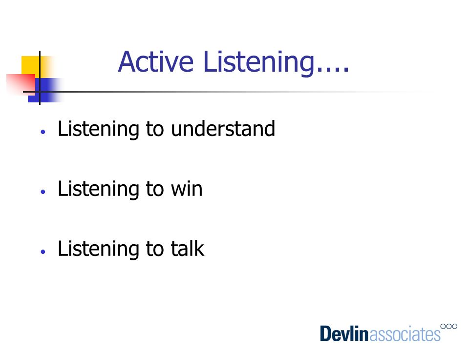 Active Listening.... Listening to understand Listening to win