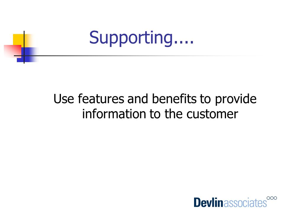 Use features and benefits to provide information to the customer