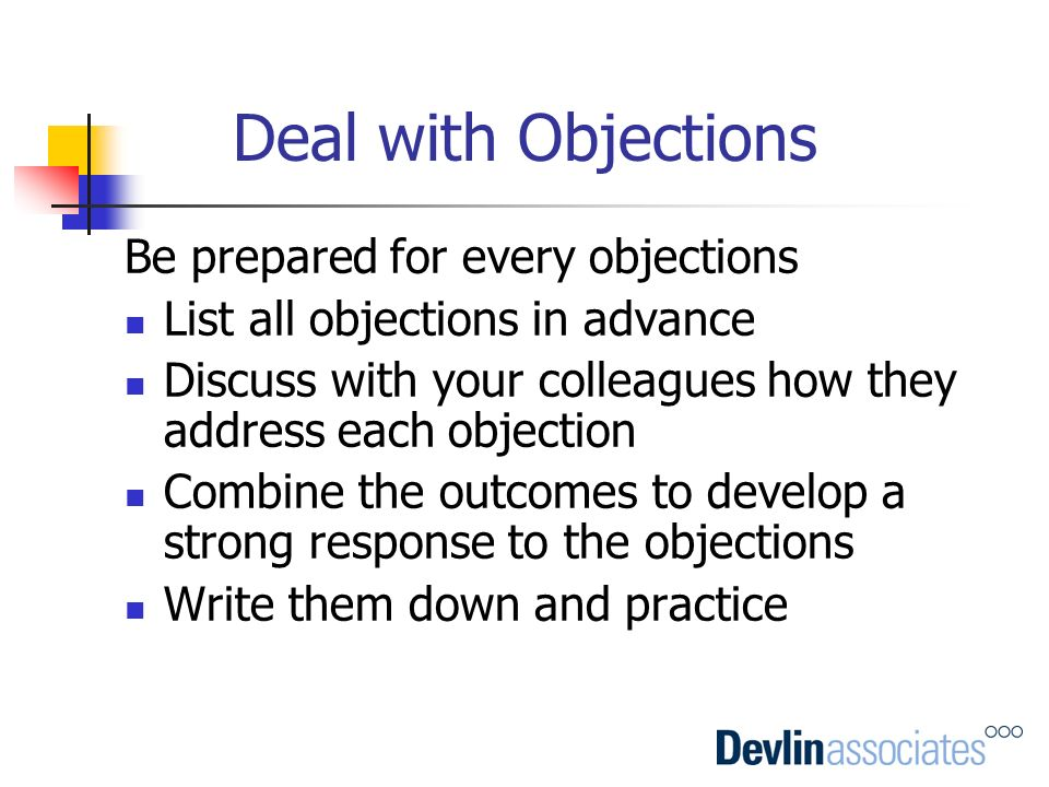 Deal with Objections Be prepared for every objections