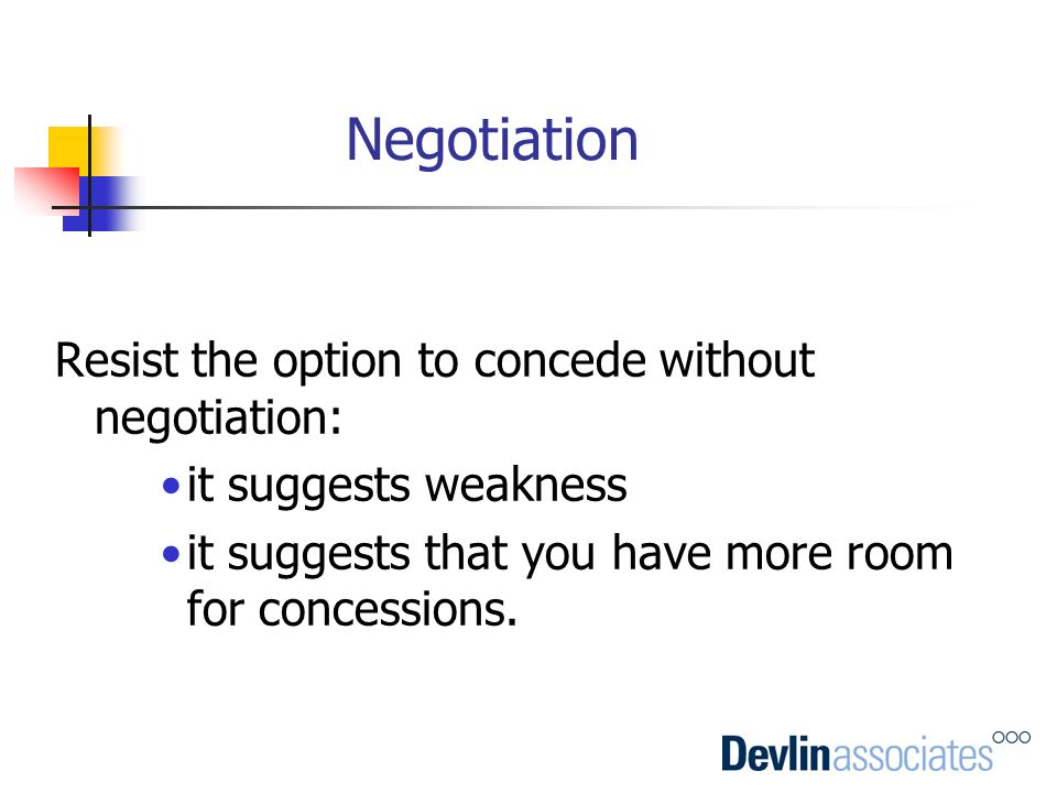 Negotiation Resist the option to concede without negotiation: