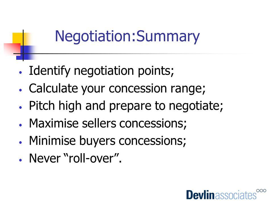 Negotiation:Summary Identify negotiation points;