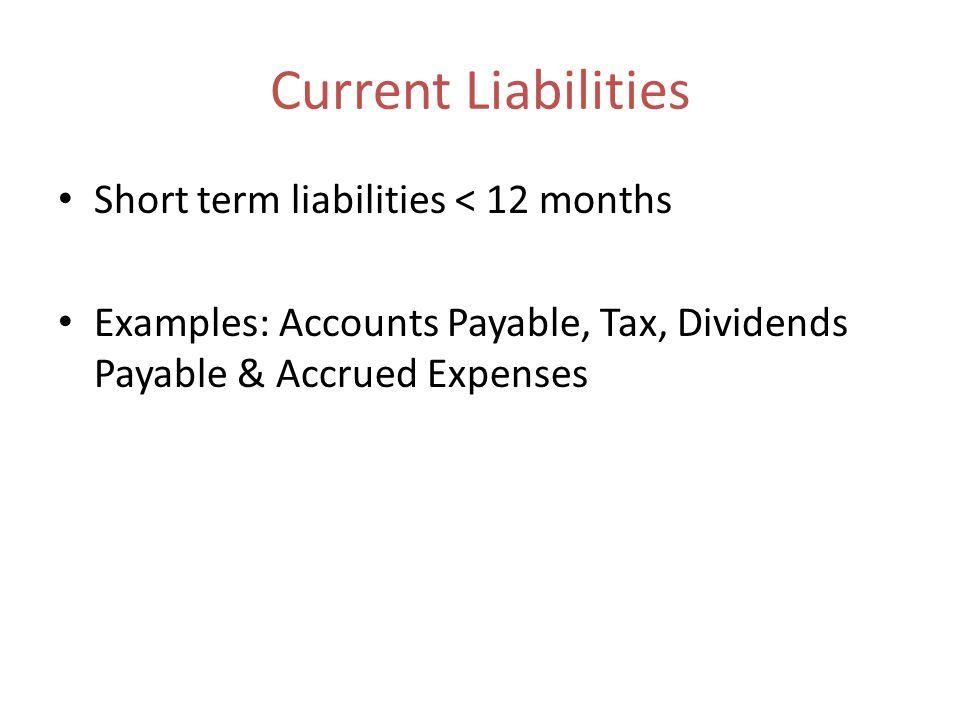 Current Liabilities Short term liabilities < 12 months