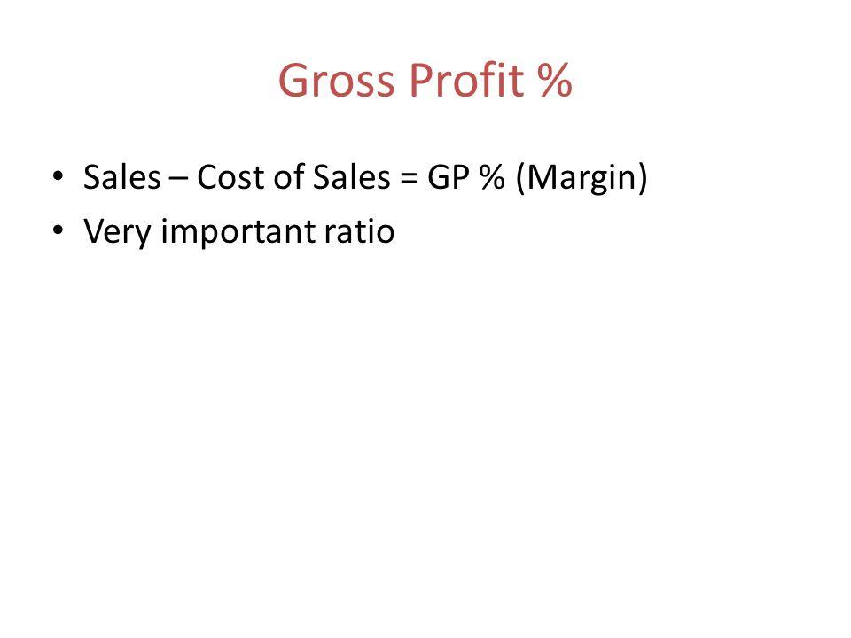 Gross Profit % Sales – Cost of Sales = GP % (Margin)