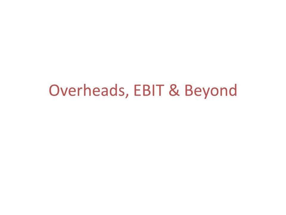 Overheads, EBIT & Beyond