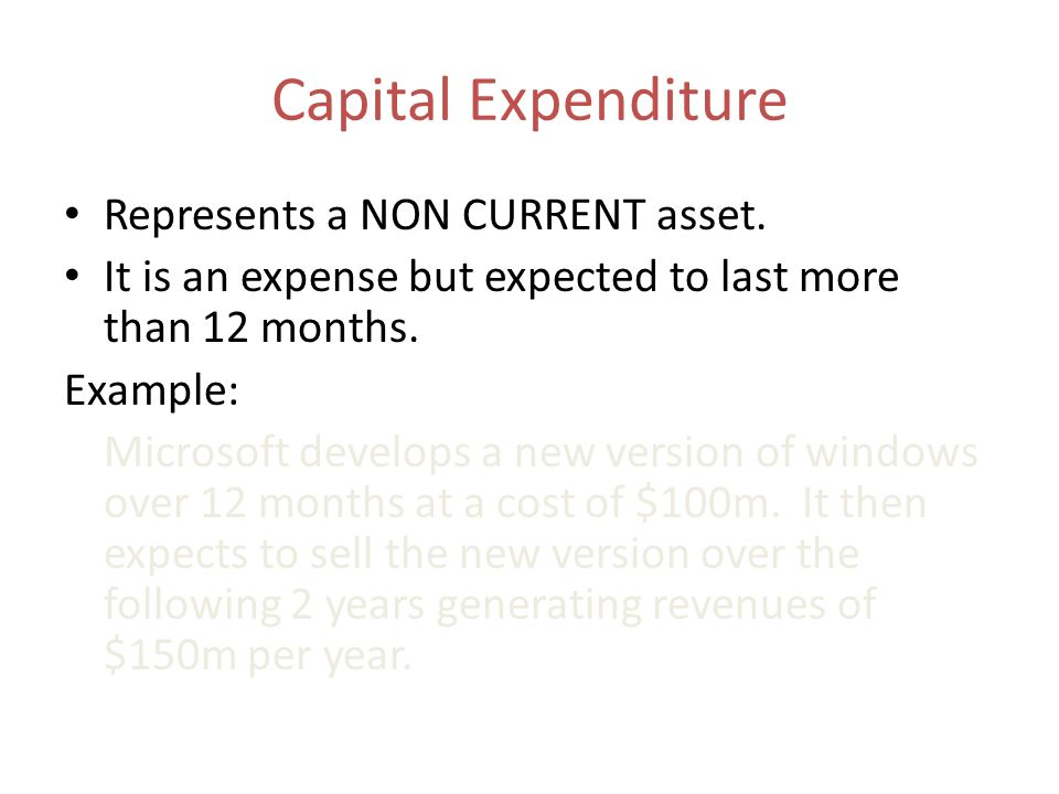 Capital Expenditure Represents a NON CURRENT asset.