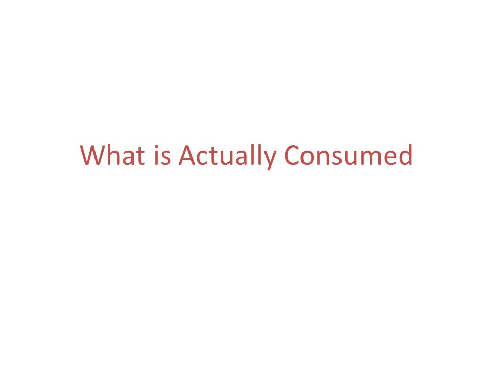 What is Actually Consumed