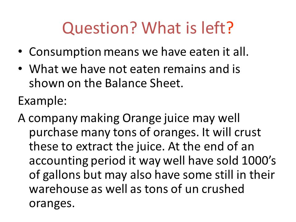 Question What is left Consumption means we have eaten it all.