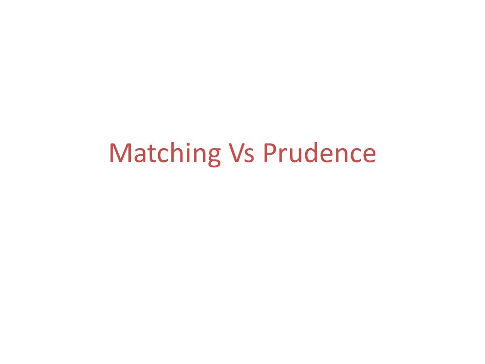 Matching Vs Prudence